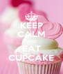 KEEP CALM AND EAT CUPCAKE - Personalised Poster A4 size