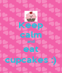 Keep calm and eat cupcakes :) - Personalised Poster A4 size