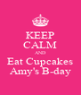 KEEP CALM AND Eat Cupcakes Amy's B-day - Personalised Poster A4 size