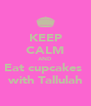 KEEP CALM AND Eat cupcakes  with Tallulah - Personalised Poster A4 size