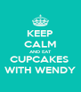 KEEP CALM AND EAT CUPCAKES  WITH WENDY - Personalised Poster A4 size