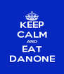 KEEP CALM AND EAT DANONE - Personalised Poster A4 size