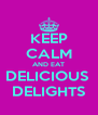 KEEP CALM AND EAT DELICIOUS  DELIGHTS - Personalised Poster A4 size
