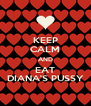 KEEP CALM AND EAT DIANA'S PUSSY - Personalised Poster A4 size