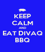 KEEP CALM AND EAT DIVAQ BBQ - Personalised Poster A4 size