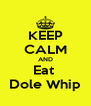 KEEP CALM AND Eat  Dole Whip - Personalised Poster A4 size