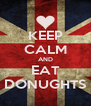 KEEP CALM AND EAT DONUGHTS - Personalised Poster A4 size