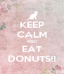 KEEP CALM AND EAT DONUTS!! - Personalised Poster A4 size