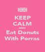 KEEP CALM AND Eat Donuts With Porras - Personalised Poster A4 size