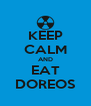 KEEP CALM AND EAT DOREOS - Personalised Poster A4 size