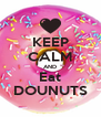 KEEP CALM AND Eat DOUNUTS - Personalised Poster A4 size