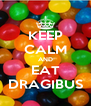 KEEP CALM AND EAT DRAGIBUS - Personalised Poster A4 size