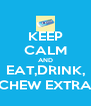 KEEP CALM AND EAT,DRINK, CHEW EXTRA - Personalised Poster A4 size