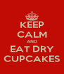KEEP CALM AND EAT DRY CUPCAKES - Personalised Poster A4 size