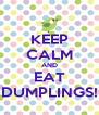 KEEP CALM AND EAT DUMPLINGS! - Personalised Poster A4 size