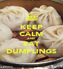 KEEP CALM AND EAT DUMPLINGS - Personalised Poster A4 size