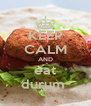KEEP CALM AND eat durum  - Personalised Poster A4 size