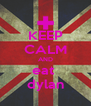 KEEP CALM AND eat  dylan - Personalised Poster A4 size