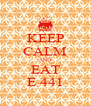 KEEP CALM AND EAT E 441 - Personalised Poster A4 size