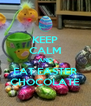 KEEP CALM AND EAT EASTER CHOCOLATE - Personalised Poster A4 size
