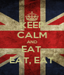 KEEP CALM AND EAT, EAT, EAT - Personalised Poster A4 size