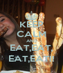 KEEP CALM AND EAT,EAT, EAT,EAT!! - Personalised Poster A4 size