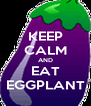 KEEP CALM AND EAT EGGPLANT - Personalised Poster A4 size