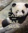 KEEP CALM AND EAT ELLIE - Personalised Poster A4 size