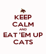KEEP CALM AND EAT 'EM UP CATS - Personalised Poster A4 size