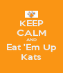 KEEP CALM AND Eat 'Em Up Kats - Personalised Poster A4 size