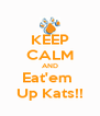 KEEP CALM AND Eat'em  Up Kats!! - Personalised Poster A4 size
