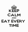 KEEP CALM AND EAT EVERY  TIME - Personalised Poster A4 size
