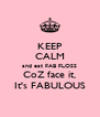 KEEP CALM and eat FAB FLOSS CoZ face it, It's FABULOUS - Personalised Poster A4 size