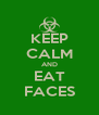 KEEP CALM AND EAT FACES - Personalised Poster A4 size