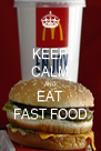 KEEP CALM AND EAT FAST FOOD - Personalised Poster A4 size