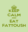 KEEP CALM AND EAT FATTOUSH - Personalised Poster A4 size