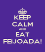 KEEP CALM AND EAT FEIJOADA! - Personalised Poster A4 size