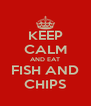 KEEP CALM AND EAT FISH AND CHIPS - Personalised Poster A4 size