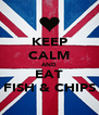 KEEP CALM AND EAT FISH & CHIPS - Personalised Poster A4 size