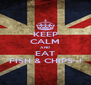 KEEP CALM AND EAT FISH & CHIPS~! - Personalised Poster A4 size