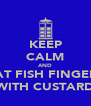 KEEP CALM AND EAT FISH FINGERS WITH CUSTARD - Personalised Poster A4 size
