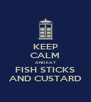 KEEP CALM AND EAT FISH STICKS AND CUSTARD - Personalised Poster A4 size