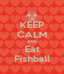 KEEP CALM AND Eat Fishball - Personalised Poster A4 size