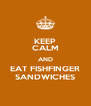 KEEP CALM AND EAT FISHFINGER SANDWICHES - Personalised Poster A4 size