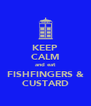 KEEP CALM and eat FISHFINGERS & CUSTARD - Personalised Poster A4 size