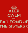 KEEP CALM AND EAT FONDUE WITH THE SISTERS OF SAI - Personalised Poster A4 size