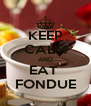 KEEP CALM AND EAT  FONDUE - Personalised Poster A4 size