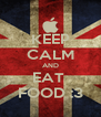 KEEP CALM AND EAT  FOOD :3 - Personalised Poster A4 size