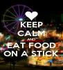 KEEP CALM AND EAT FOOD ON A STICK - Personalised Poster A4 size