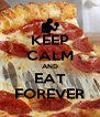 KEEP CALM AND EAT FOREVER - Personalised Poster A4 size